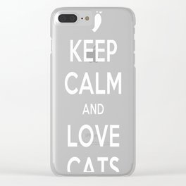 Keep Calm And Love Cats Clear iPhone Case