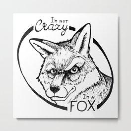 I'm not crazy! I'm a fox Metal Print