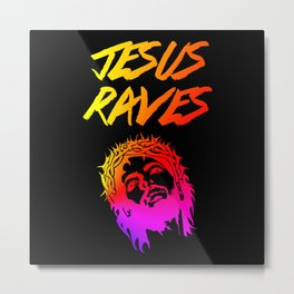 Jesus Raves Funny EDM Quote Metal Print
