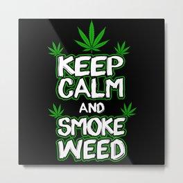 Keep Calm And Smoke Weed   Stoner Gift Metal Print