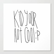 Your Not Cool Kid :P Canvas Print