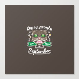 Crazy People are Born in September Canvas Print
