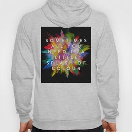 Sometimes All You Need Is A Little Splash Of Colour Hoody