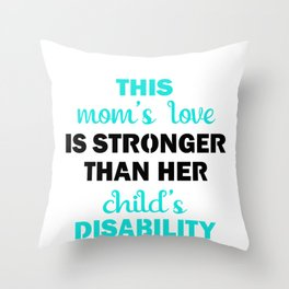 Special Needs Parent Gift Mom's Love Stronger than Child's Disability Throw Pillow