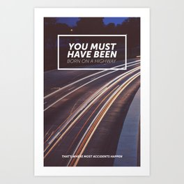 You must have been born on a highway Art Print