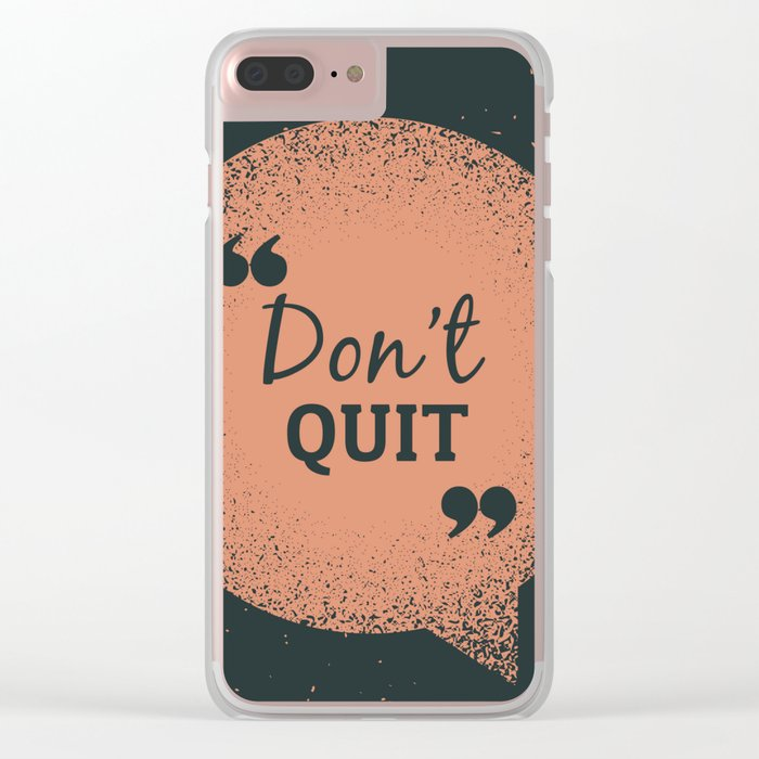 Don't Quit Clear iPhone Case