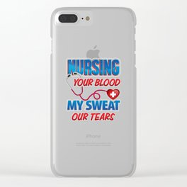 Nursing Your Blood My Sweat Our Tears Clear iPhone Case