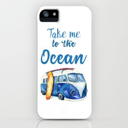 Take me to the Ocean // Summer quote with van and surfboard iPhone Case