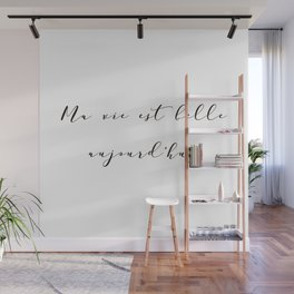 Ma vie est belle aujourd'hui My life is beautiful today French Inspirational Quote Print Home Decor Wall Mural