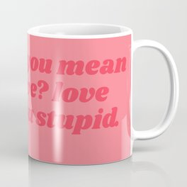 what do you mean find love Coffee Mug