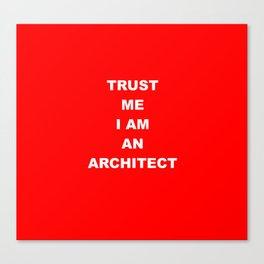 TRUST ME I AM AN ARCHITECT red Canvas Print