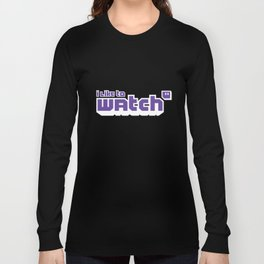 Streamer Gamer: I Like to Watch Long Sleeve T-shirt