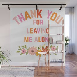 Thank You For Leaving Me Alone Wall Mural