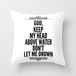 God, Keep my head above water don't let me drown Throw Pillow