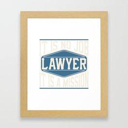 Lawyer  - It Is No Job, It Is A Mission Framed Art Print