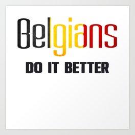 Belgians do it better. Belgium Art Print