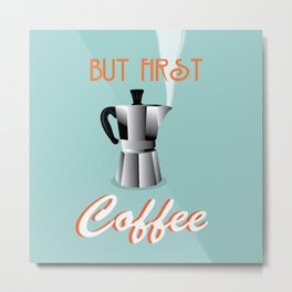 But first coffee - cafe print  Metal Print