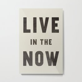 LIVE IN THE NOW Metal Print