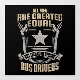 All Men Are Created Equal But Then Some Become Bus Drivers Canvas Print