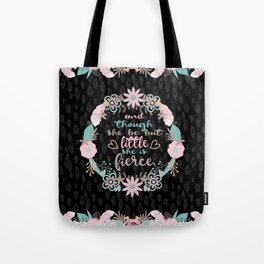 And though she be but little she is fierce Tote Bag