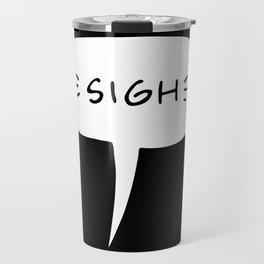 Sigh Travel Mug