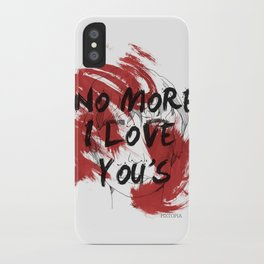 No more I love you's iPhone Case