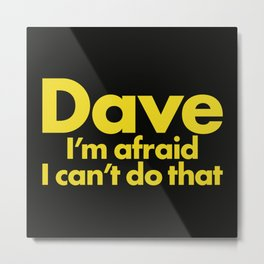 Dave I'm afraid I can't do that Metal Print