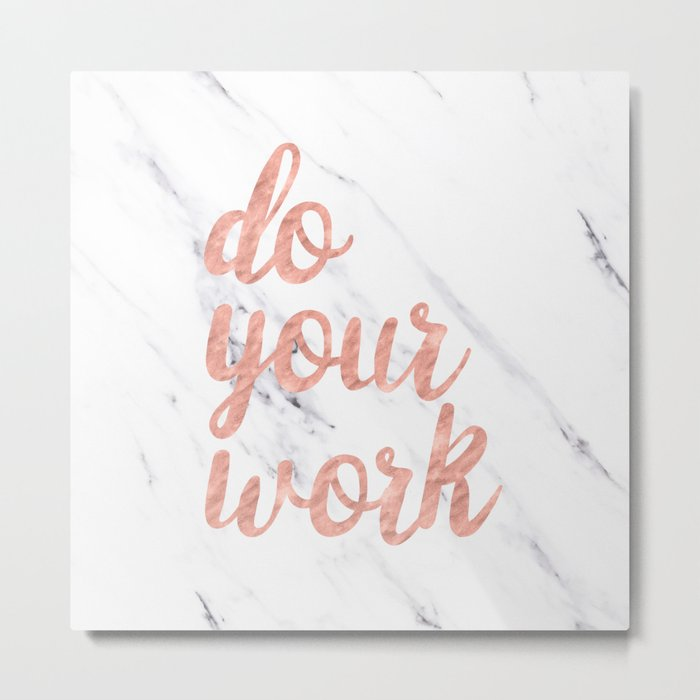 Do Your Work Rose Gold Marble Quote Metal Print