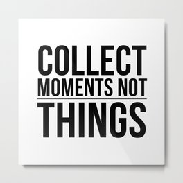 collect moments - not things Metal Print