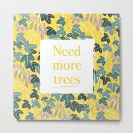 Need more trees AURO leaves pattern Metal Print