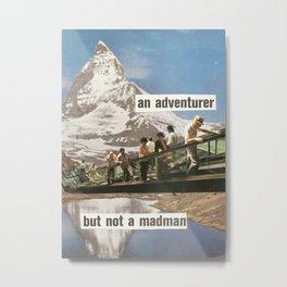 An Adventurer, But Not a Madman Metal Print