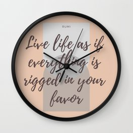 """Rumi Quote : """" Live life as if everything is rigged in your favor"""" Wall Clock"""