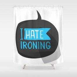 I hate ironing! Shower Curtain