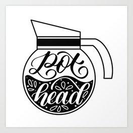 Pot Head - Coffee Lover Art Print