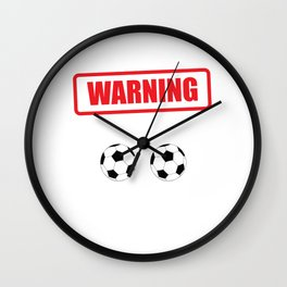 Warning I Kick Balls Funny Soccer Athlete T-Shirt Wall Clock