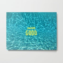 SWIM GOOD Metal Print