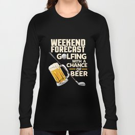 Weekend Forecast Golfing With a Chance Of Beer Long Sleeve T-shirt