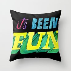 It's Been Fun Throw Pillow