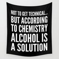 alcohol Wall Tapestries featuring NOT TO GET TECHNICAL BUT ACCORDING TO CHEMISTRY ALCOHOL IS A SOLUTION (Black & White) by CreativeAngel