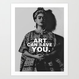 ART CAN SAVE YOU. Art Print