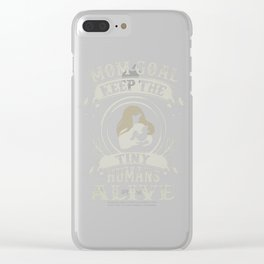 Mom Goal is to Keep the Tiny Humans Alive Mother and Baby Clear iPhone Case
