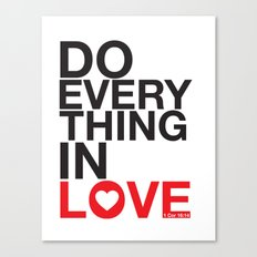 Do everything in LOVE. Canvas Print