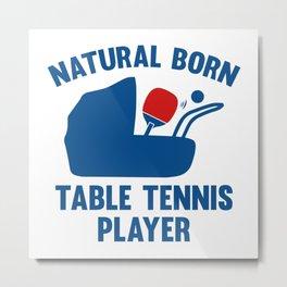 Natural Born Table Tennis Player Metal Print