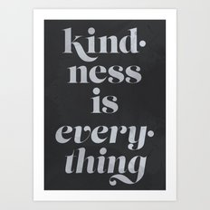 Kindness is Everything Art Print