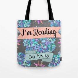 I'm Reading, Go Away Tote Bag