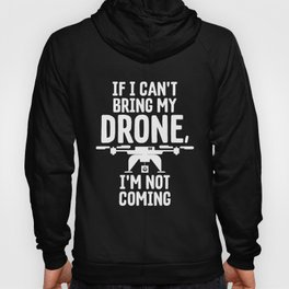 If I Can't Bring My Drone I'm Not Coming Hoody