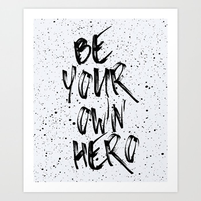 Be Your Own Hero Quote Art Print