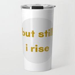 BUT STILL I RISE - FEMINIST QUOTE Travel Mug
