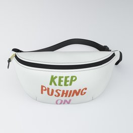 Keep Pushing On Fanny Pack