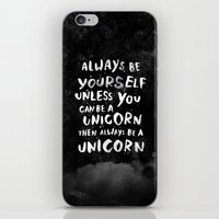 bright iPhone & iPod Skins featuring Always be yourself. Unless you can be a unicorn, then always be a unicorn. by WEAREYAWN